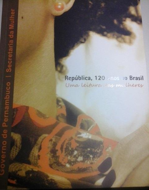 República, 120 anos no Brasil- Uma leitura das mulheres