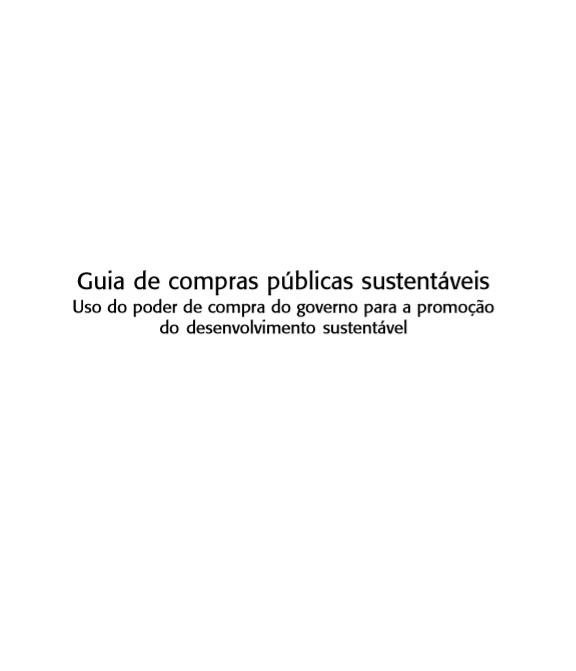 Guia de compras públicas sustentáveis: uso do poder de compra do governo para a promoção do desenvolvimento sustentável