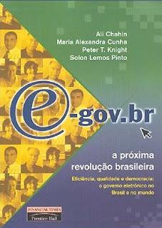 E-gov.br – A próxima revolução brasileira – Eficiência, qualidade e democracia: o governo eletrônico no Brasil e no mundo