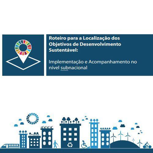 Roteiro para a Localização dos ODS: implementação e acompanhamento no nível subnacional