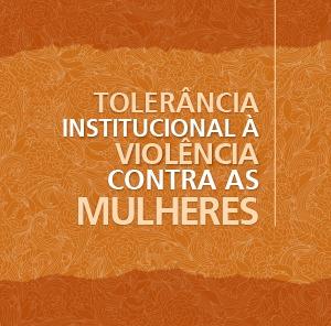 Tolerância institucional à violência contra as mulheres