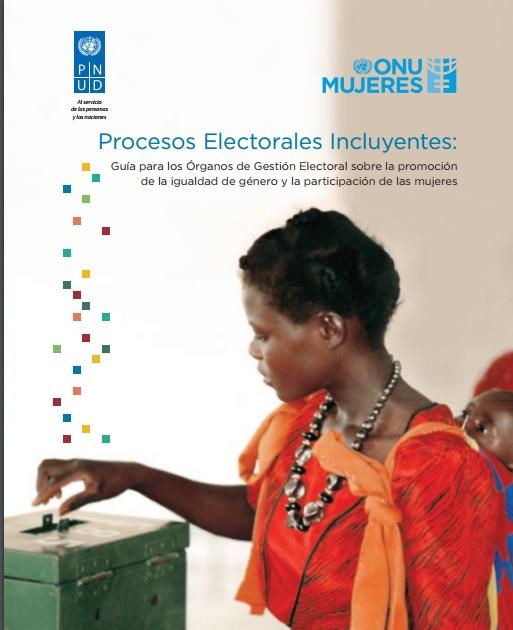 Procesos Electorales incluyentes: Guía para los órganos de gestión electoral sobre la promoción de la igualdad de género y la participación de las mujeres