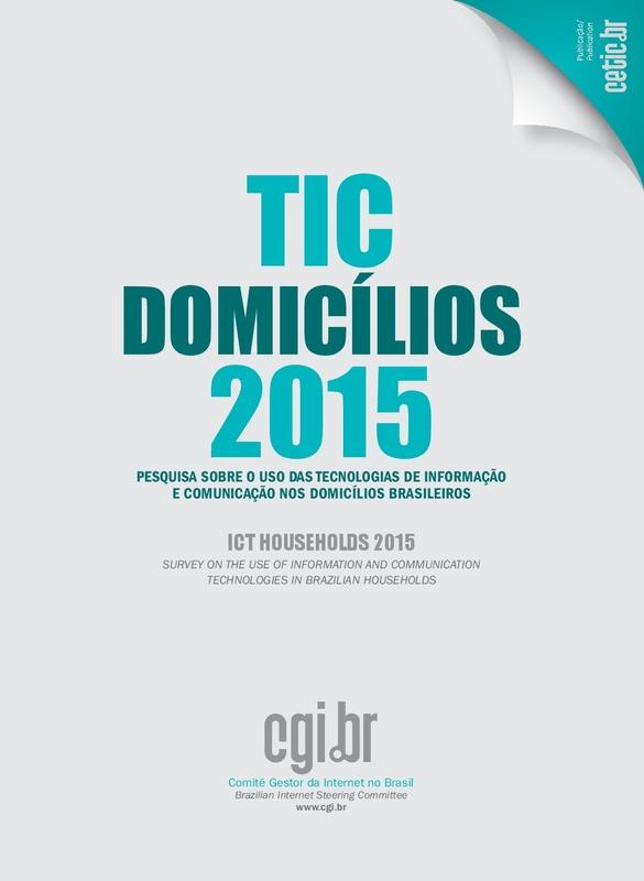 Pesquisa sobre o uso das Tecnologias de Informação e Comunicação nos domicílios brasileiros - TIC Domicílios 2015