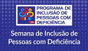 Semana da Inclusão de Pessoas com Deficiência<br /> <br />