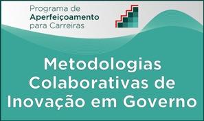 Curso: Metodologias Colaborativas de Inovação em Governo