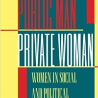 Public Man, Private Woman:<br /> Women in Social and Political Thought