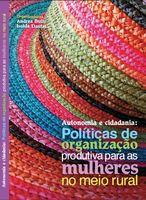 Autonomia e cidadania: políticas de organização produtiva para as mulheres no meio rural