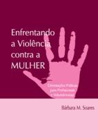 Enfrentando a violência contra a mulher: orientações práticas para profissionais e voluntários(as)