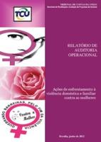 Relatório de Auditoria Operacional: ações de Enfrentamento à Violência Doméstica e Familiar contra as Mulheres