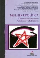 Mulher e política: gênero e feminismo no Partido dos Trabalhadores