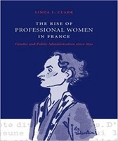 The rise of professional women in France: gender and public administration since 1830<br />