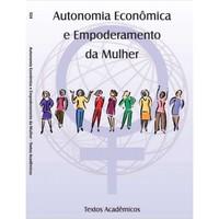 Autonomia econômica e empoderamento da mulher: textos acadêmicos
